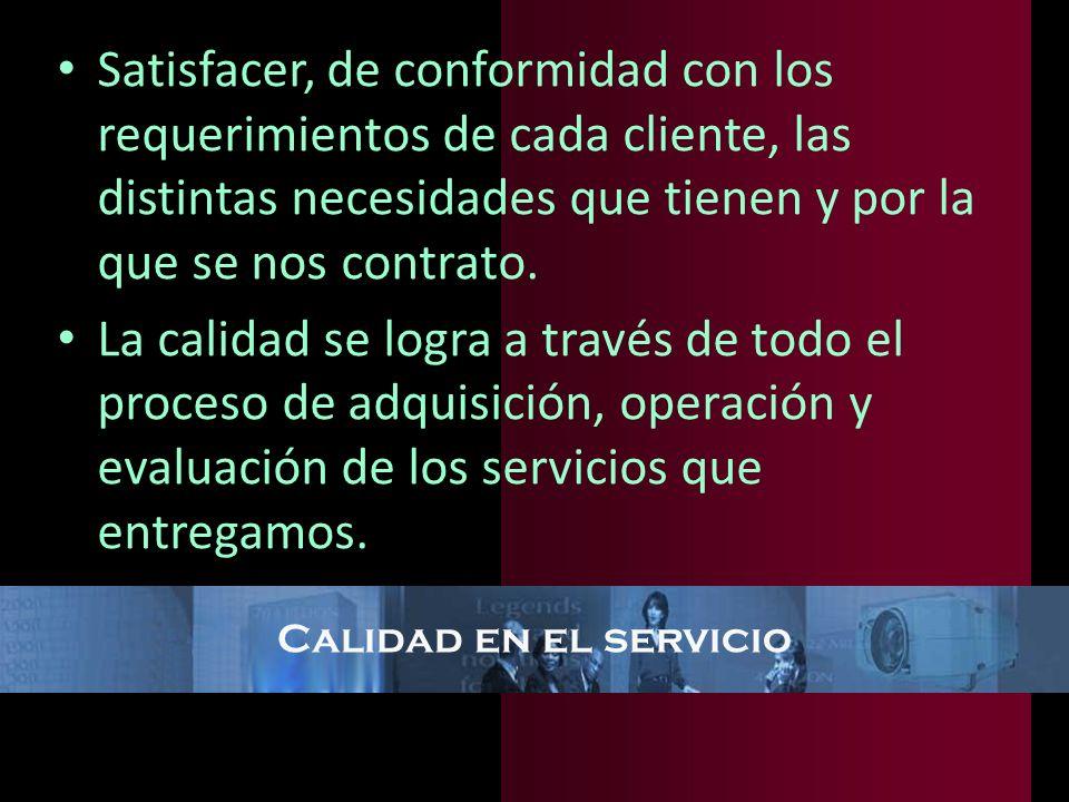Satisfacer, de conformidad con los requerimientos de cada cliente, las distintas necesidades que tienen y por la que se nos contrato.