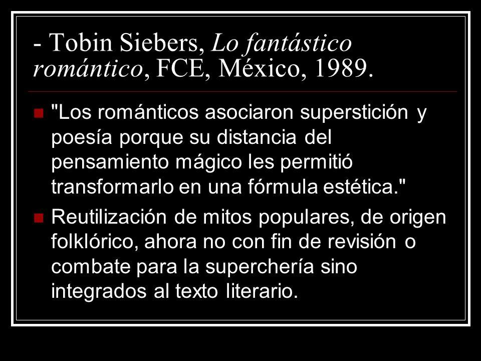 - Tobin Siebers, Lo fantástico romántico, FCE, México, 1989.