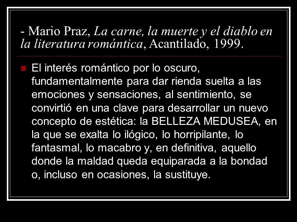 - Mario Praz, La carne, la muerte y el diablo en la literatura romántica, Acantilado, 1999.