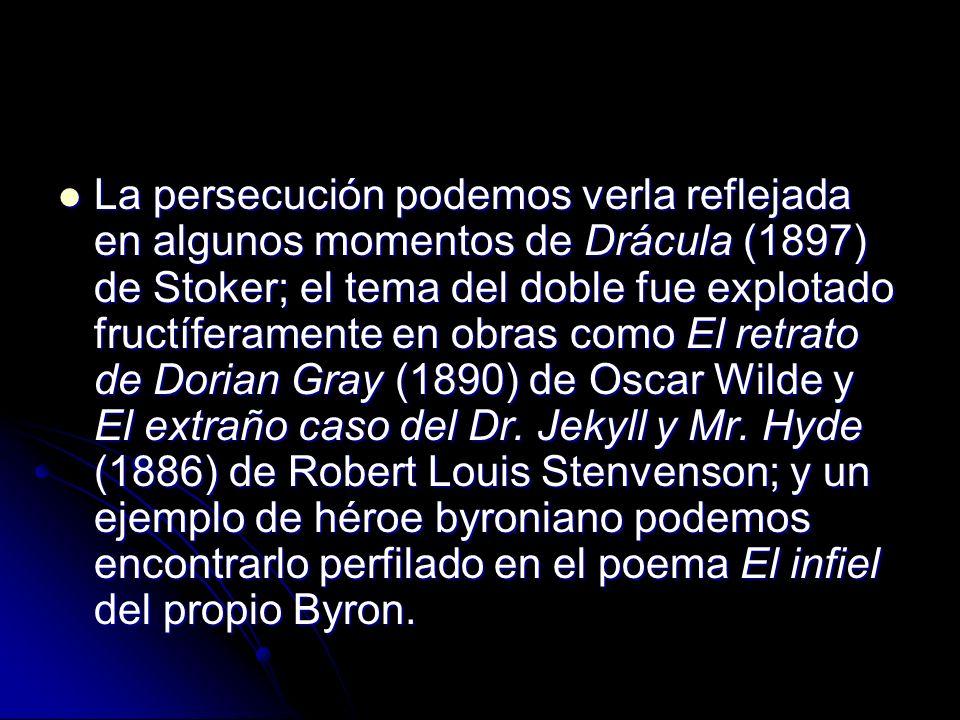 La persecución podemos verla reflejada en algunos momentos de Drácula (1897) de Stoker; el tema del doble fue explotado fructíferamente en obras como El retrato de Dorian Gray (1890) de Oscar Wilde y El extraño caso del Dr.