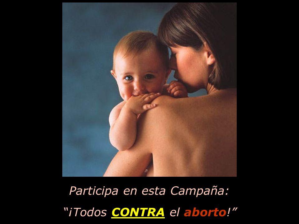 Participa en esta Campaña: ¡Todos CONTRA el aborto!