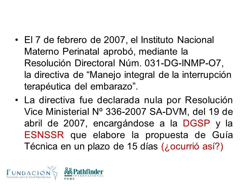 El 7 de febrero de 2007, el Instituto Nacional Materno Perinatal aprobó, mediante la Resolución Directoral Núm. 031-DG-INMP-O7, la directiva de Manejo integral de la interrupción terapéutica del embarazo .