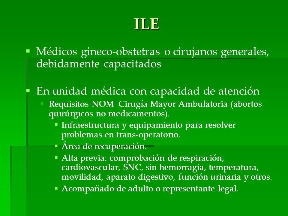 ILE Médicos gineco-obstetras o cirujanos generales, debidamente capacitados. En unidad médica con capacidad de atención.