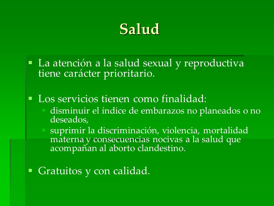 Salud La atención a la salud sexual y reproductiva tiene carácter prioritario. Los servicios tienen como finalidad: