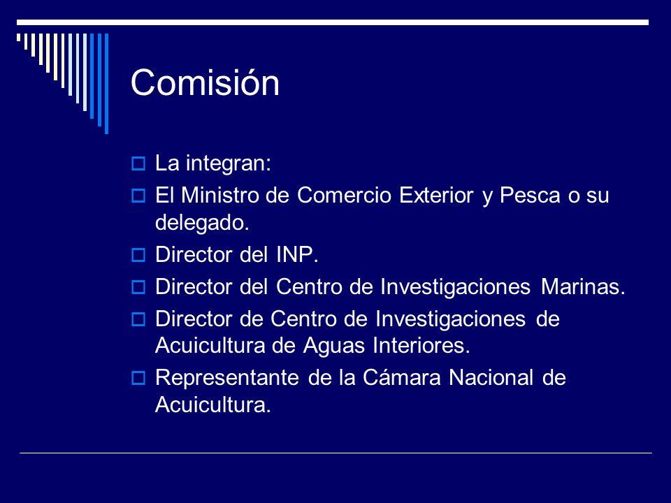 Comisión La integran: El Ministro de Comercio Exterior y Pesca o su delegado. Director del INP. Director del Centro de Investigaciones Marinas.