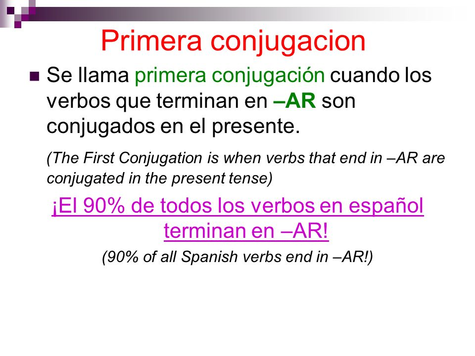 Primera conjugacionSe llama primera conjugación cuando los verbos que terminan en –AR son conjugados en el presente.