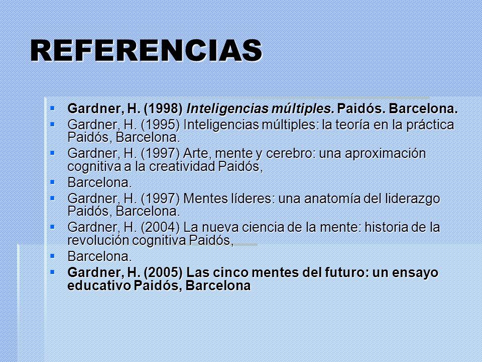 REFERENCIAS Gardner, H. (1998) Inteligencias múltiples. Paidós. Barcelona.