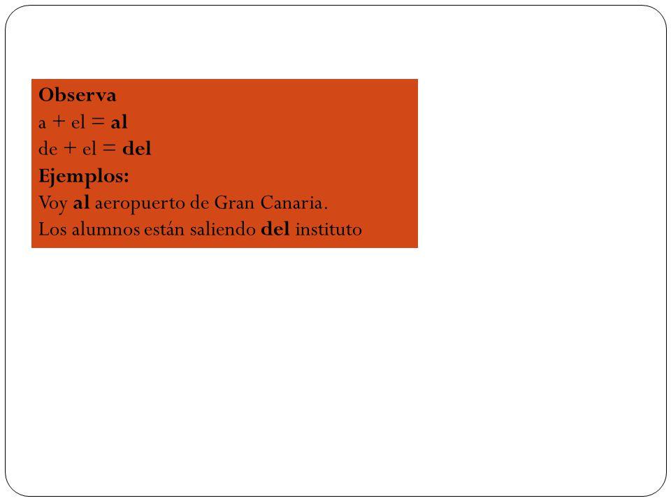 Observa a + el = al. de + el = del. Ejemplos: Voy al aeropuerto de Gran Canaria.