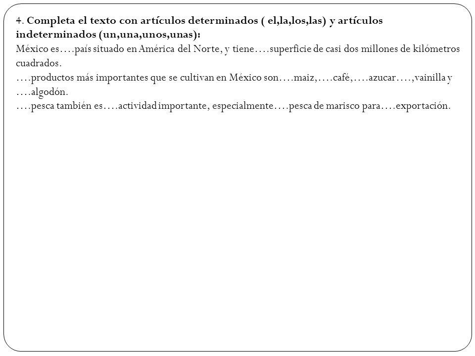 4. Completa el texto con artículos determinados ( el,la,los,las) y artículos indeterminados (un,una,unos,unas):