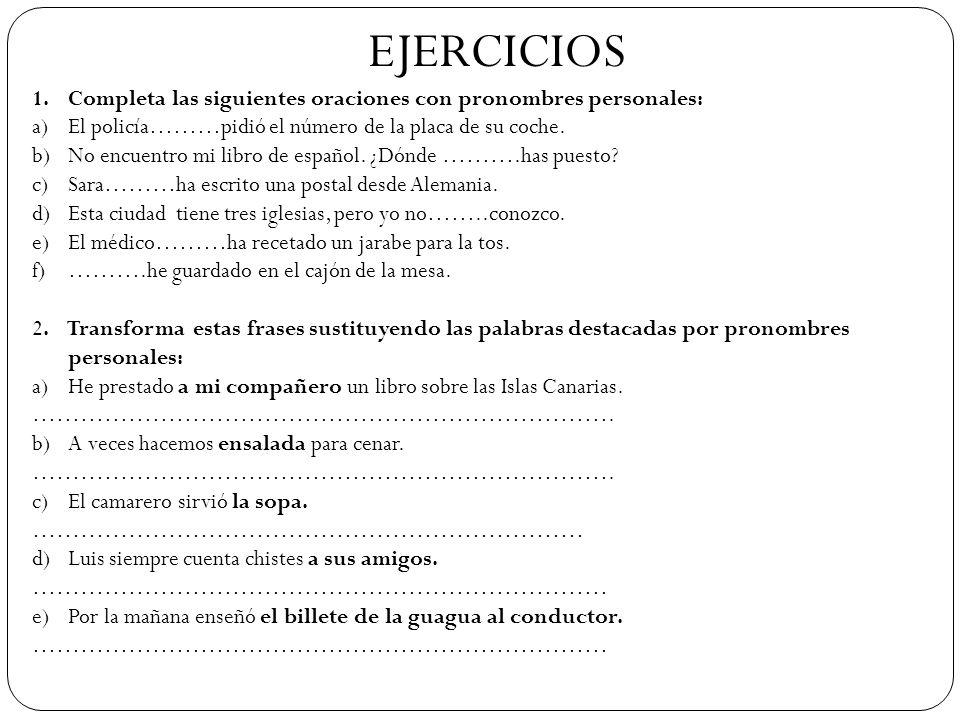 EJERCICIOS Completa las siguientes oraciones con pronombres personales: El policía………pidió el número de la placa de su coche.