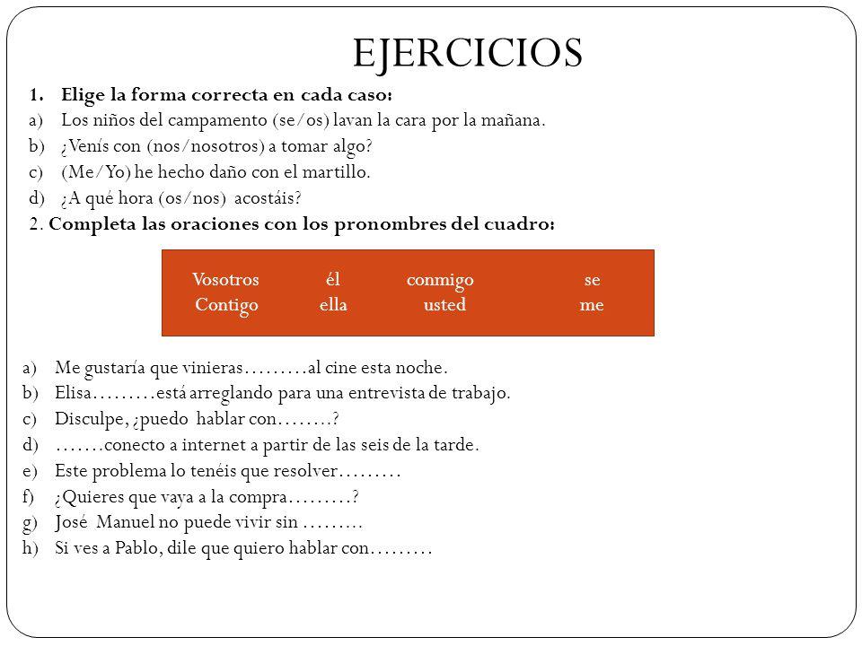 EJERCICIOS Elige la forma correcta en cada caso: