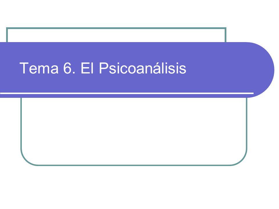 Tema 6. El Psicoanálisis