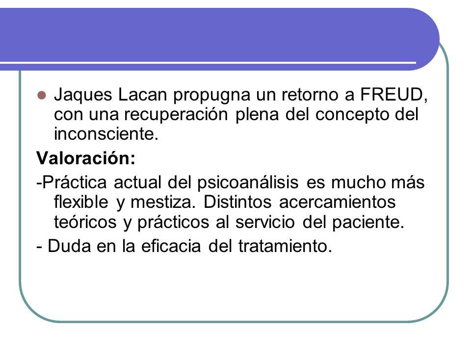 Jaques Lacan propugna un retorno a FREUD, con una recuperación plena del concepto del inconsciente.