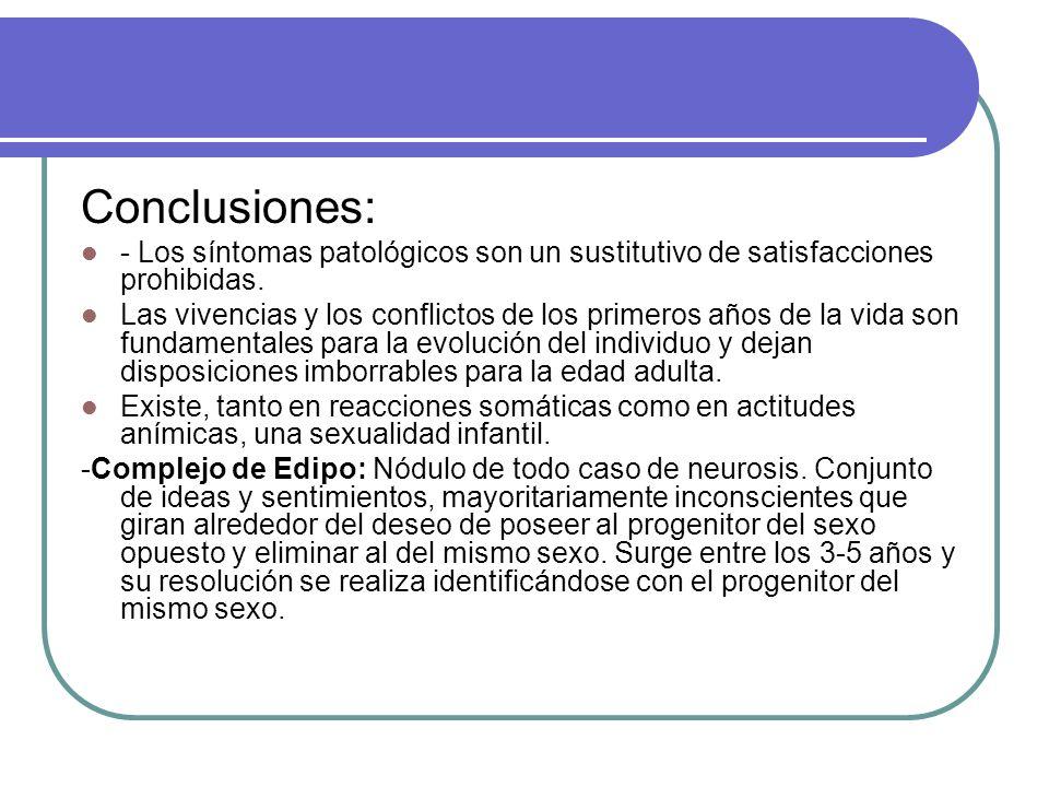 Conclusiones: - Los síntomas patológicos son un sustitutivo de satisfacciones prohibidas.