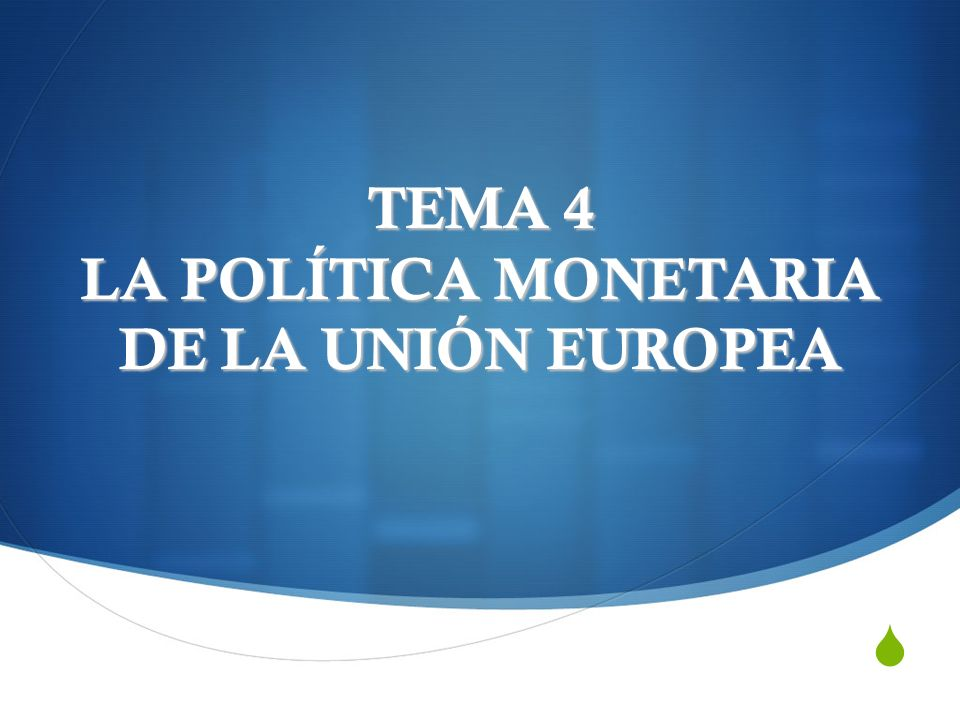 TEMA 4 LA POLÍTICA MONETARIA DE LA UNIÓN EUROPEA