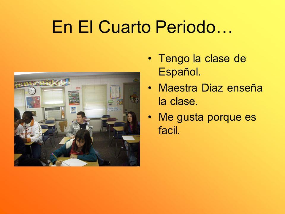 En El Cuarto Periodo… Tengo la clase de Español.