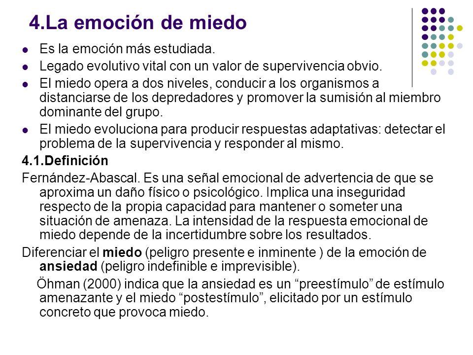 4.La emoción de miedo Es la emoción más estudiada.