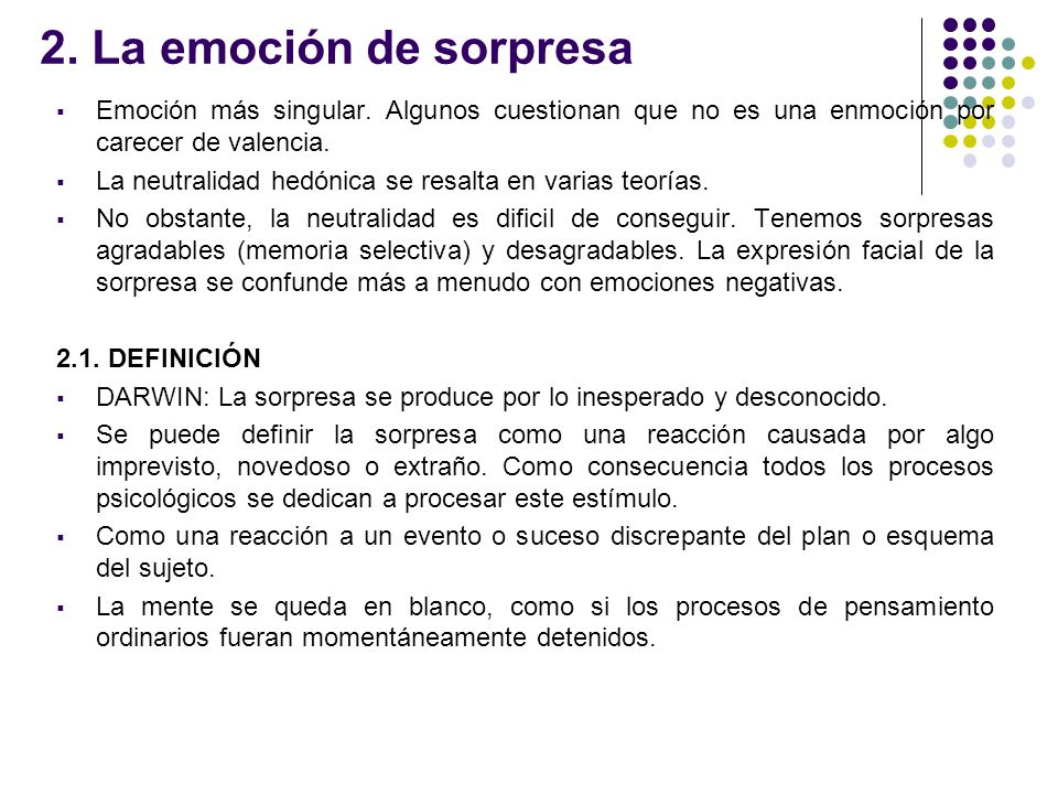 2. La emoción de sorpresaEmoción más singular. Algunos cuestionan que no es una enmoción por carecer de valencia.