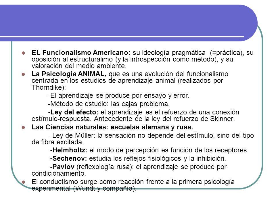 EL Funcionalismo Americano: su ideología pragmática (=práctica), su oposición al estructuralimo (y la introspección como método), y su valoración del medio ambiente.
