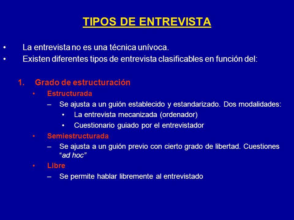 TIPOS DE ENTREVISTA La entrevista no es una técnica unívoca.