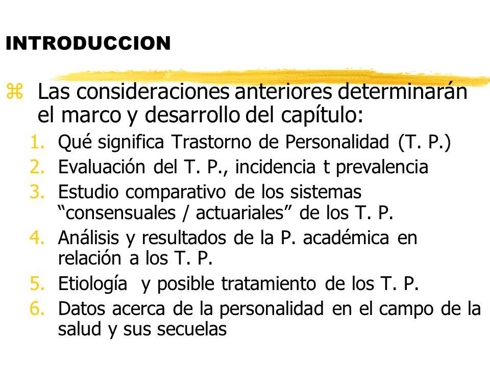 INTRODUCCION Las consideraciones anteriores determinarán el marco y desarrollo del capítulo: Qué significa Trastorno de Personalidad (T. P.)