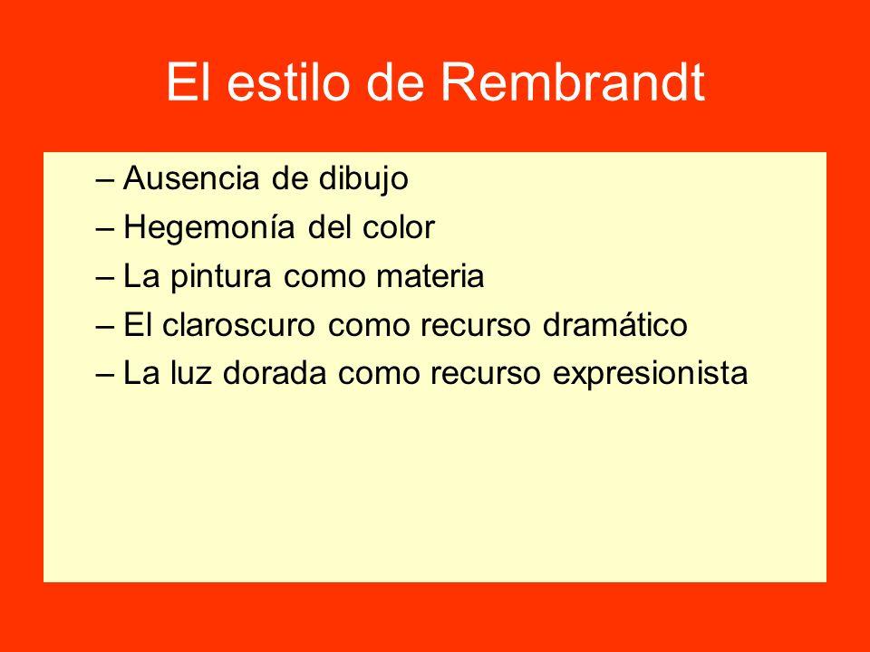 El estilo de Rembrandt Ausencia de dibujo Hegemonía del color