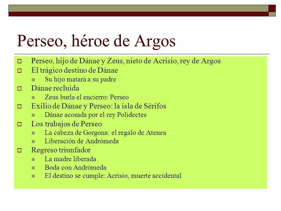 Perseo, héroe de ArgosPerseo, hijo de Dánae y Zeus, nieto de Acrisio, rey de Argos. El trágico destino de Dánae.