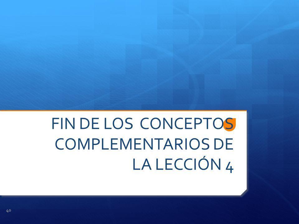 FIN DE LOS CONCEPTOS COMPLEMENTARIOS DE LA LECCIÓN 4