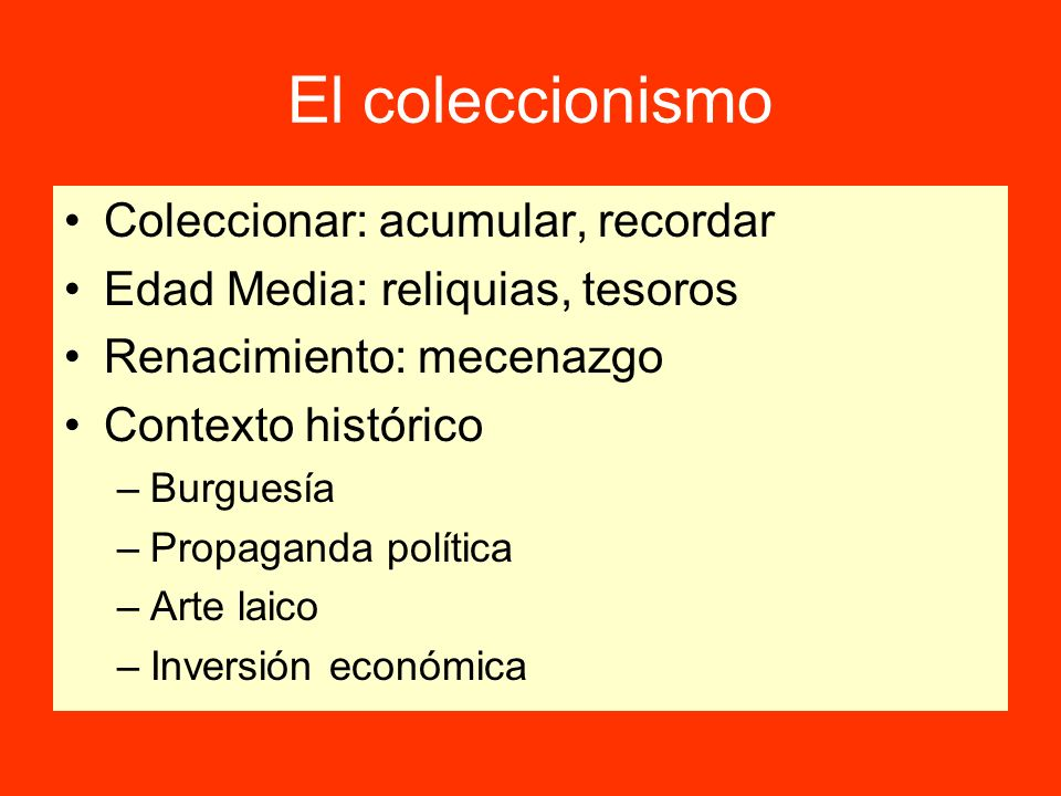 El coleccionismo Coleccionar: acumular, recordar