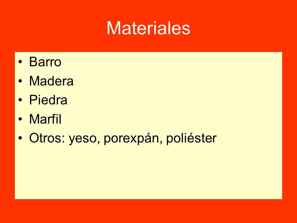 Materiales Barro Madera Piedra Marfil Otros: yeso, porexpán, poliéster