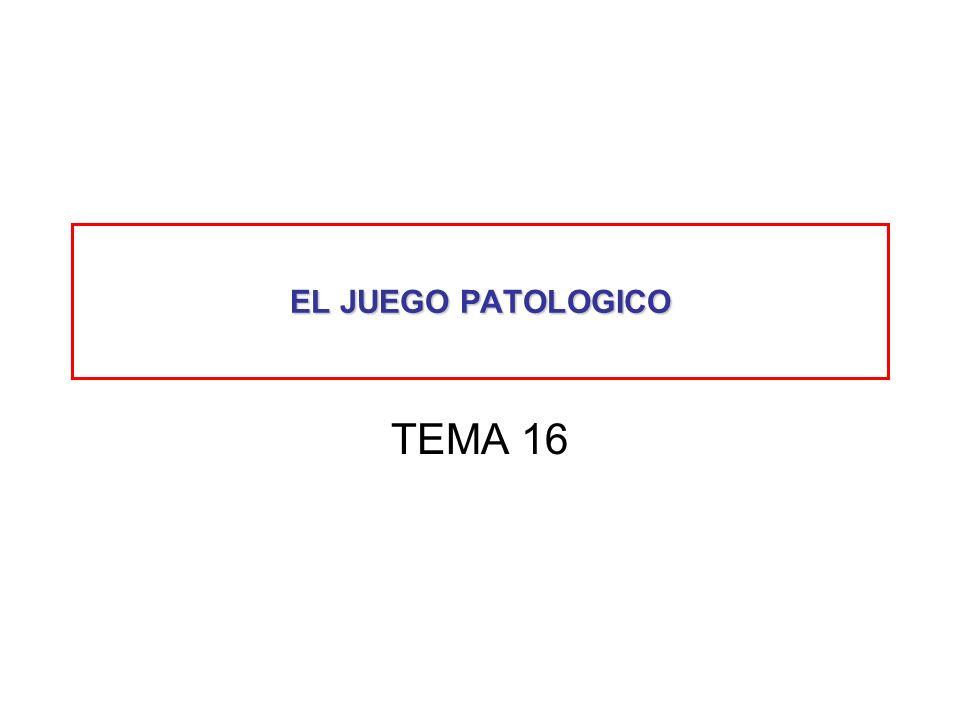 EL JUEGO PATOLOGICO TEMA 16