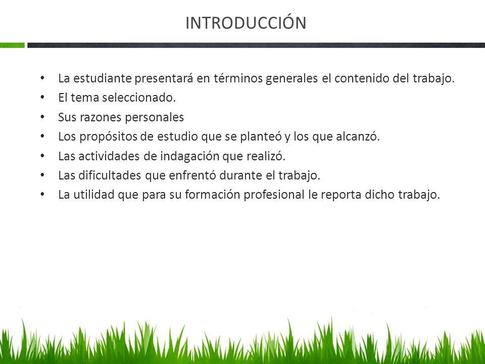INTRODUCCIÓN La estudiante presentará en términos generales el contenido del trabajo. El tema seleccionado.