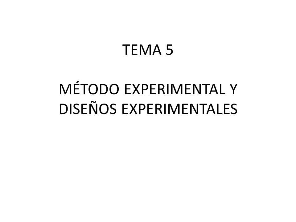 TEMA 5 MÉTODO EXPERIMENTAL Y DISEÑOS EXPERIMENTALES