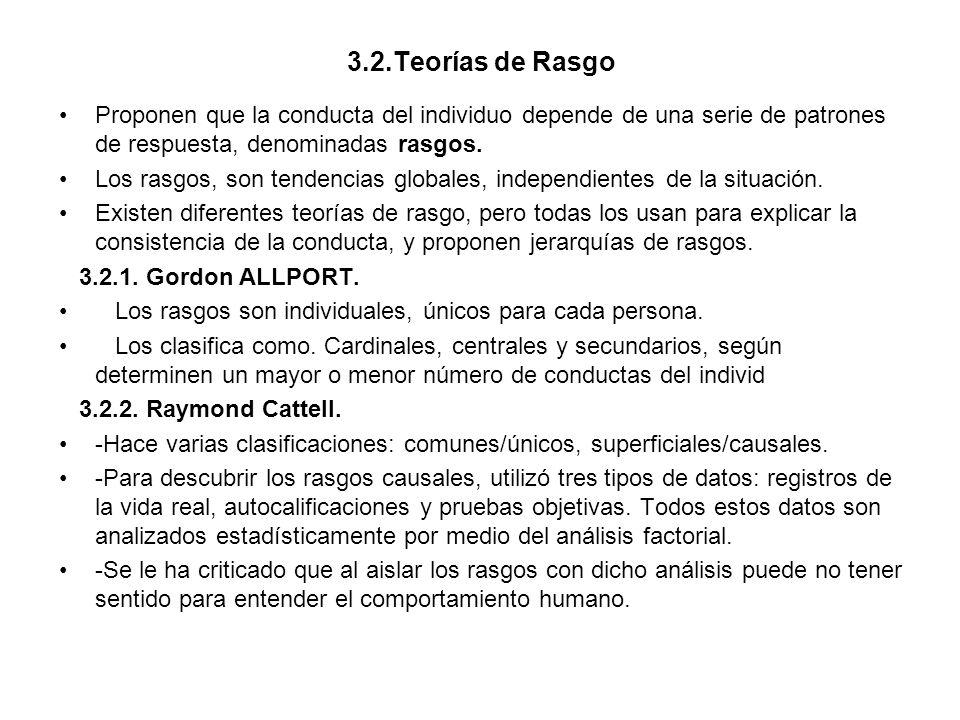 3.2.Teorías de Rasgo Proponen que la conducta del individuo depende de una serie de patrones de respuesta, denominadas rasgos.