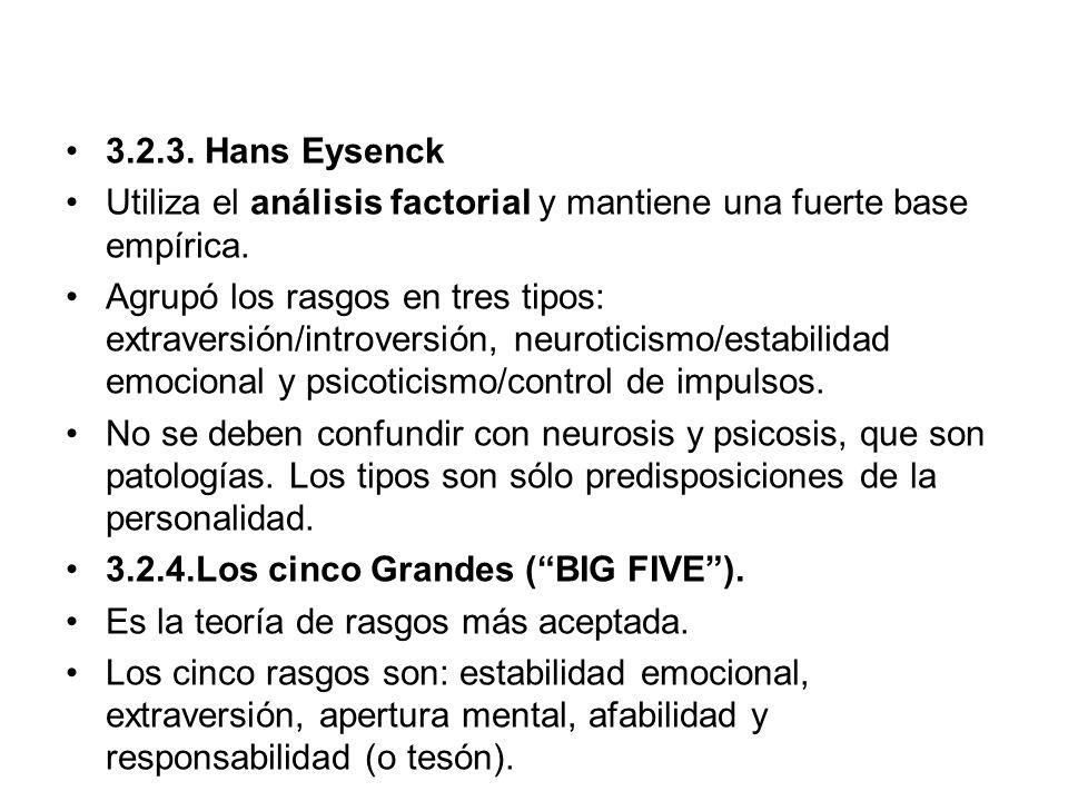 3.2.3. Hans Eysenck Utiliza el análisis factorial y mantiene una fuerte base empírica.