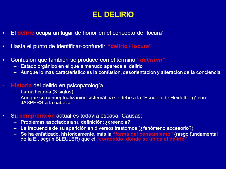 EL DELIRIO El delirio ocupa un lugar de honor en el concepto de locura Hasta el punto de identificar-confundir delirio / locura