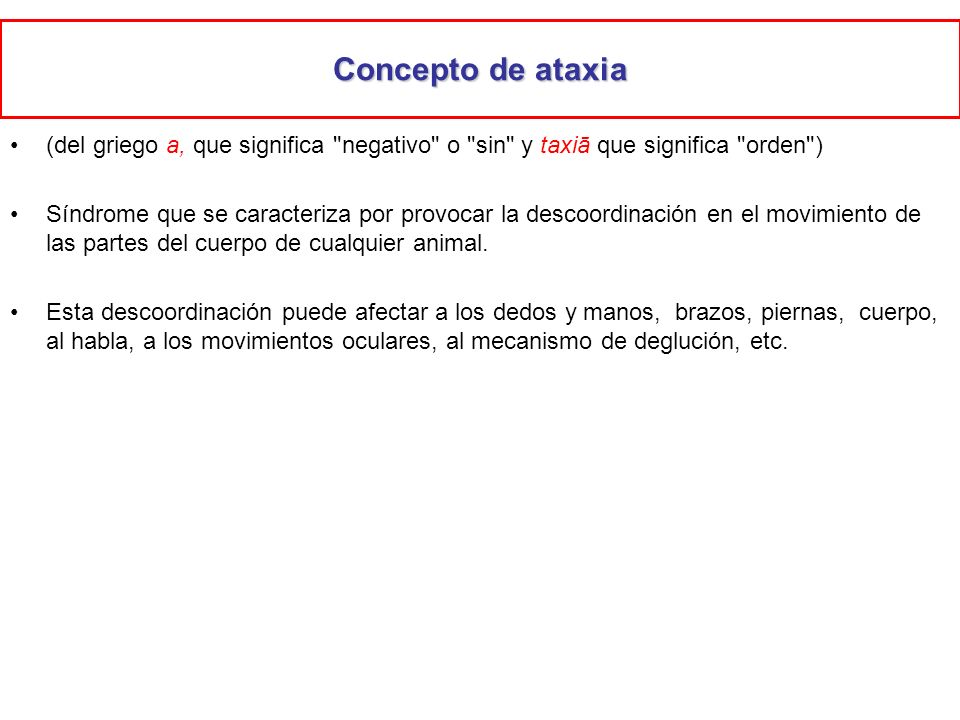 Concepto de ataxia(del griego a, que significa negativo o sin y taxiā que significa orden )