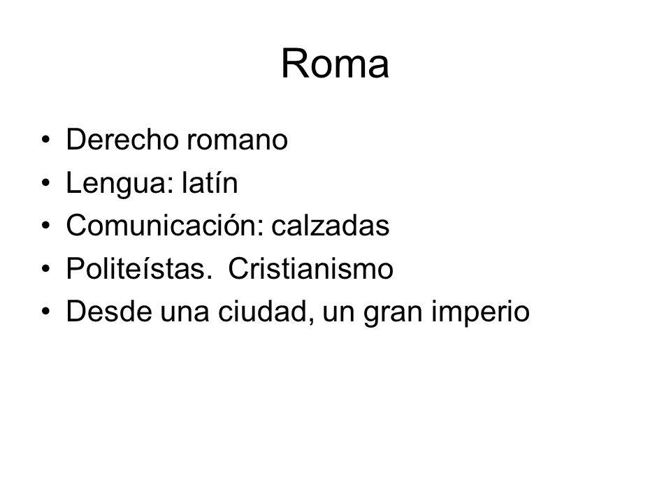 Roma Derecho romano Lengua: latín Comunicación: calzadas