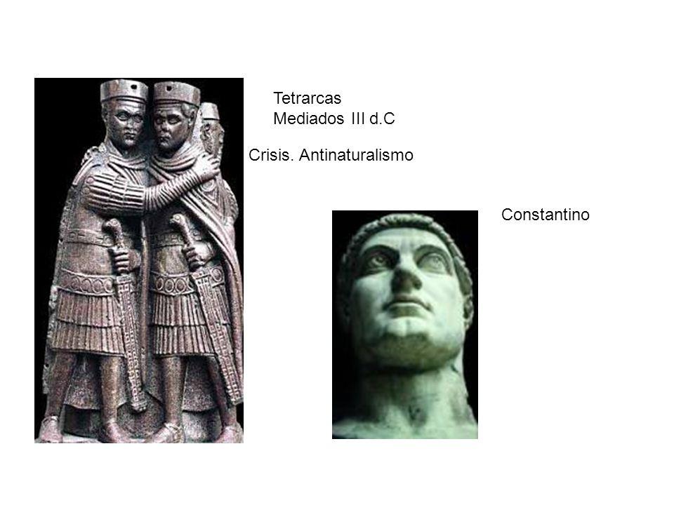 Tetrarcas Mediados III d.C Crisis. Antinaturalismo Constantino