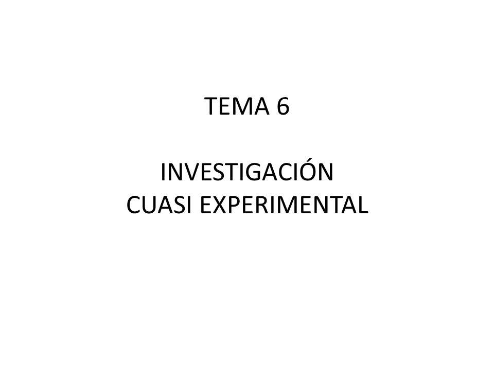 TEMA 6 INVESTIGACIÓN CUASI EXPERIMENTAL