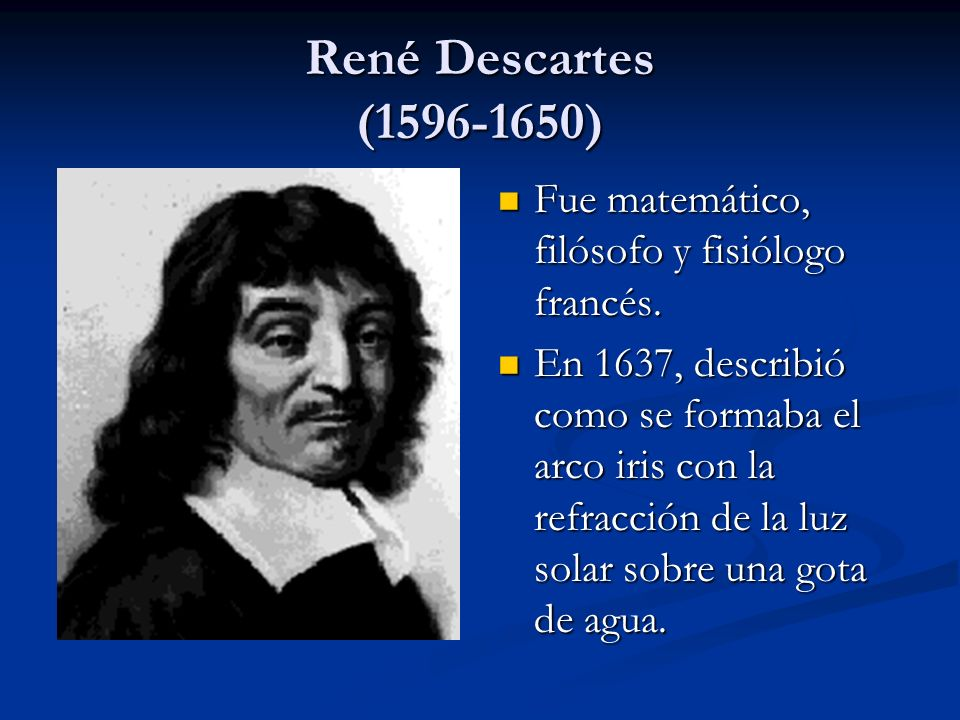 René Descartes (1596-1650) Fue matemático, filósofo y fisiólogo francés.