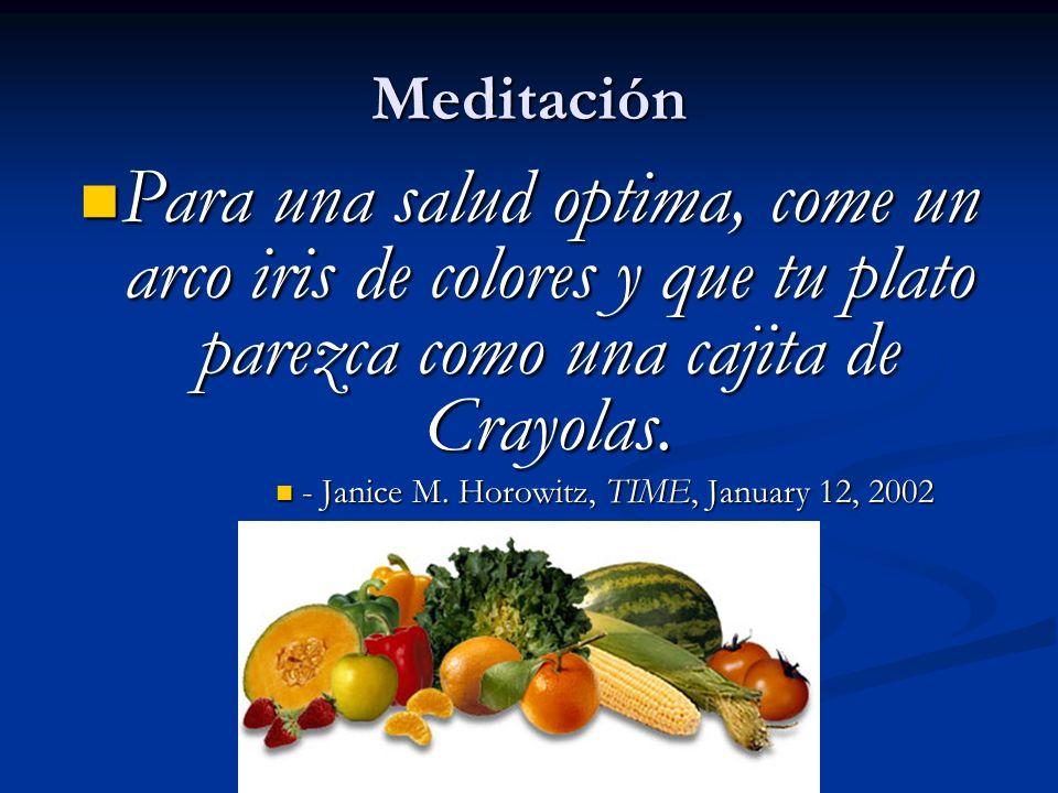 MeditaciónPara una salud optima, come un arco iris de colores y que tu plato parezca como una cajita de Crayolas.