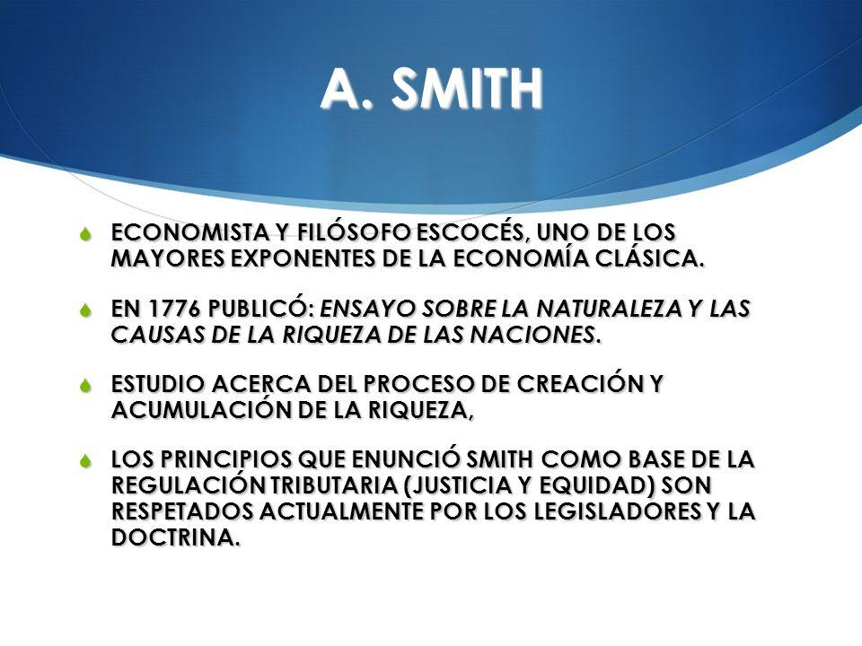A. SMITH ECONOMISTA Y FILÓSOFO ESCOCÉS, UNO DE LOS MAYORES EXPONENTES DE LA ECONOMÍA CLÁSICA.