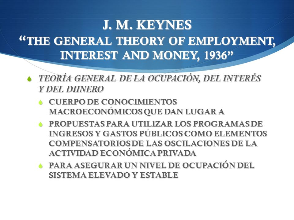 J. M. KEYNES THE GENERAL THEORY OF EMPLOYMENT, INTEREST AND MONEY, 1936