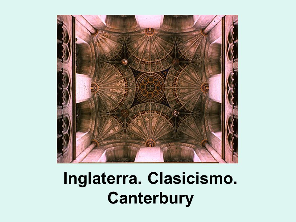 Inglaterra. Clasicismo. Canterbury