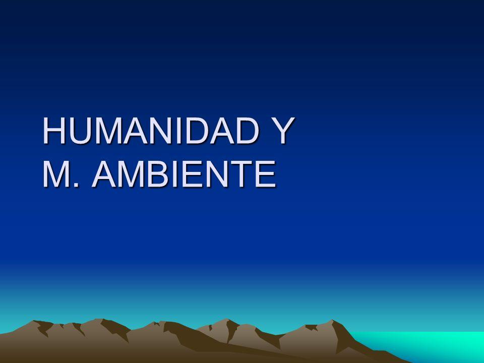 HUMANIDAD Y M. AMBIENTE