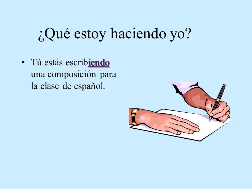 ¿Qué estoy haciendo yo Tú estás escribiendo una composición para la clase de español.