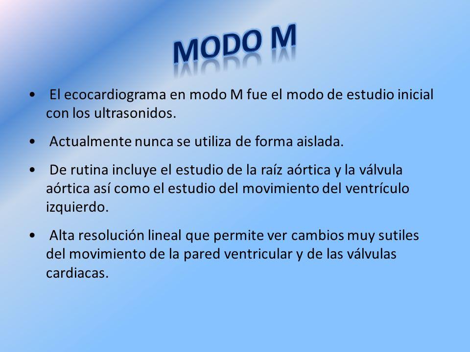 MODO M El ecocardiograma en modo M fue el modo de estudio inicial con los ultrasonidos. Actualmente nunca se utiliza de forma aislada.