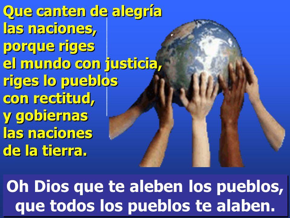 Oh Dios que te aleben los pueblos, que todos los pueblos te alaben.