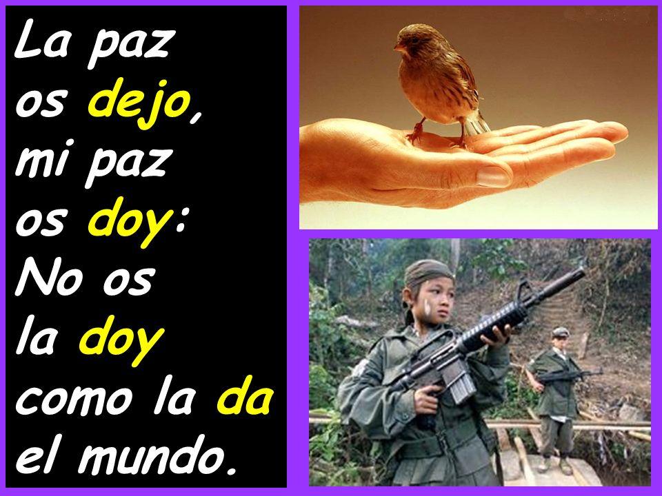 La paz os dejo, mi paz os doy: No os la doy como la da el mundo.
